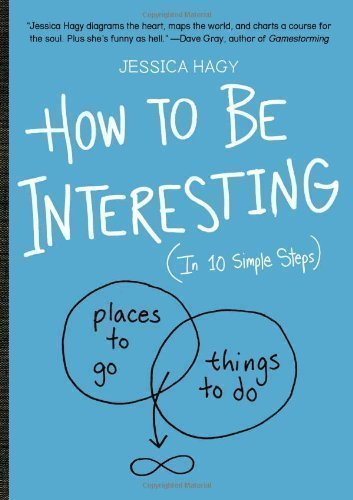 How to Be Interesting: An Instruction Manual by Hagy, Jessica (2013)