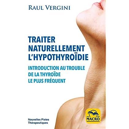 Traiter naturellement l'hypothiroîdie: Introduction au trouble de la thyroîde le plus fréquent