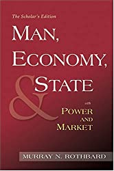 Man, Economy, and State with Power and Market (The Scholar's Edition)