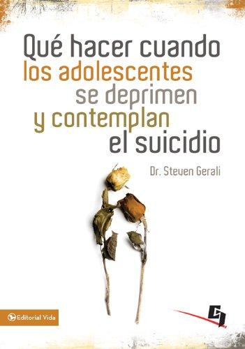 Qué hacer cuando los adolescentes se deprimen y contemplan el suicidio (Especialidades Juveniles) por Steven Gerali