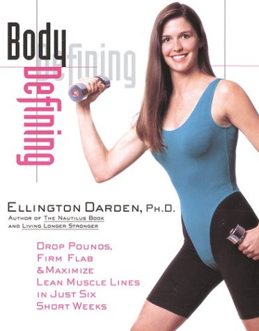 Body Defining: Drop Pounds, Firm Flab and Maximize Lean Muscle Lines in Just Six Short Weeks por Ellington Darden