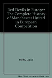 Red Devils in Europe: Complete History of Manchester United in European Competition: The Complete History of Manchester United in European Competition