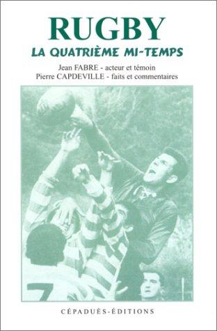 Rugby. La quatrième mi-temps par Jean Fabre, Pierre Capdeville