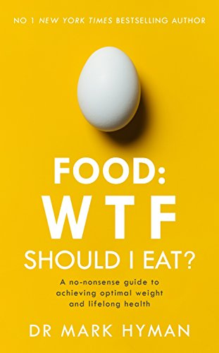 food: wtf should i eat?: the no-nonsense guide to achieving optimal weight and lifelong health (english edition)