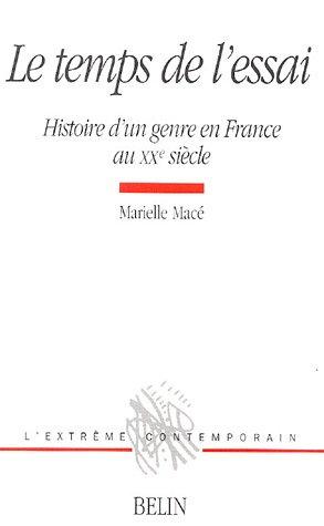 Le temps de l'essai : Histoire d'un genre en France au XXe sicle