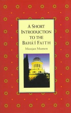 A Short Introduction to the Baha'I Faith by Moojan Momen (1997-06-02)