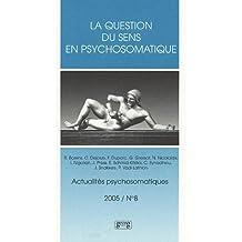 Actualités psychosomatiques, N° 8, 2005 : La question du sens en psychosomatique