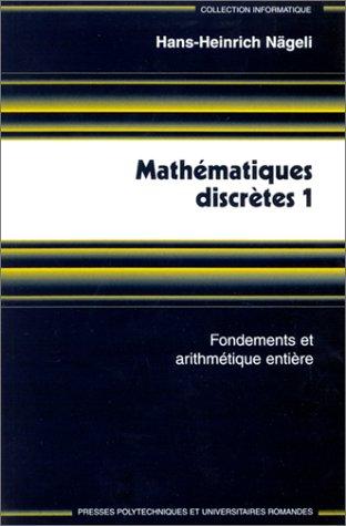 Mathématiques discrètes; tome 1 : Fondements et arythmétique entière par Hans-Heinrich Nägeli