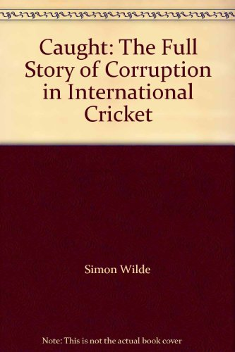Caught: The Full Story of Corruption in International Cricket por Simon Wilde