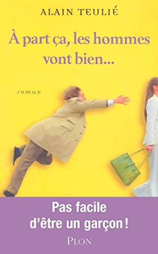 A part ça, les hommes vont bien... (French Edition)