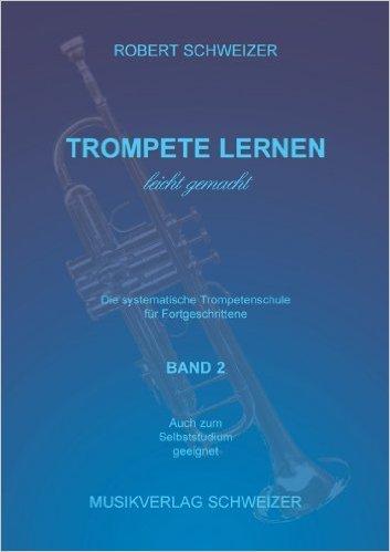 Trompete lernen leicht gemacht BAND2 (B-Notation). Trompetenschule für Fortgeschrittene (MODERNE MUSIKPÄDAGOGIK) ( Ungekürzte Ausgabe, 2006 )