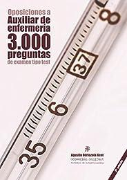 Oposiciones a Auxiliar de Enfermería: 3.000 preguntas de examen tipo test: Material de autoevaluación TCAE [3a