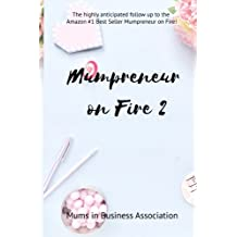 Mumpreneur on Fire 2: 20 Amazing Women Share their Inspirational Stories of Struggle and Success!: Volume 2