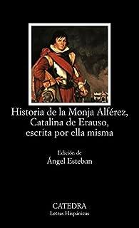 Historia de la Monja Alférez, Catalina de Erauso, escrita por ella misma par  Catalina de Erauso