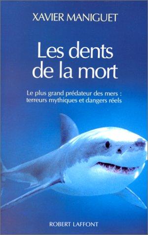 Les dents de la mort : Le plus grand prédateur des mers : terreurs mythiques et dangers réels par Xavier Maniguet