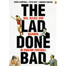 The Lad Done Bad: Sex, Sleaze And Scandal in English Football