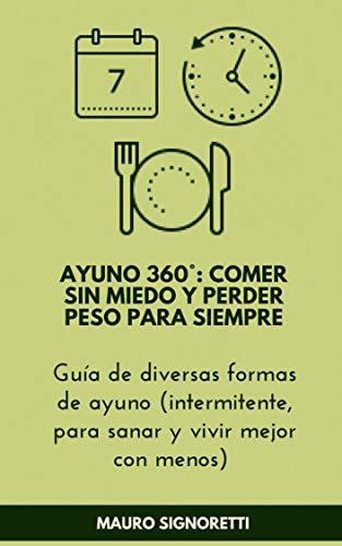 AYUNO 360° comer sin miedo y perder peso para siempre: Guía de diversas formas de ayuno (intermitente, para sanar y vivir mejor con menos) (Jóvenes para siempre nº 12) por Mauro Signoretti