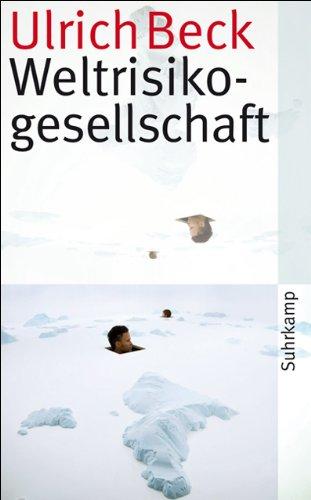 Weltrisikogesellschaft: Auf der Suche nach der verlorenen Sicherheit (suhrkamp taschenbuch)