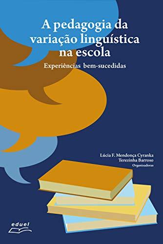 A pedagogia da variação linguística na escola: experiências bem sucedidas (Portuguese Edition) por Lucia F. Mendonça Cyranka