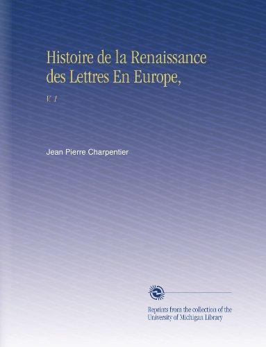 Histoire de la Renaissance des Lettres En Europe,: V. 1
