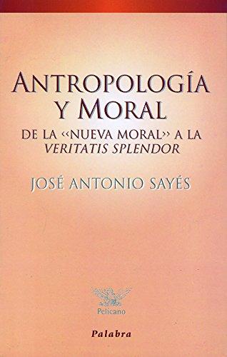 Antropología y moral (Pelícano) por José Antonio Sayés