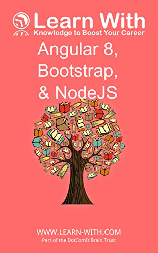 Learn With: Angular 8, Bootstrap, and NodeJS: Enterprise ...