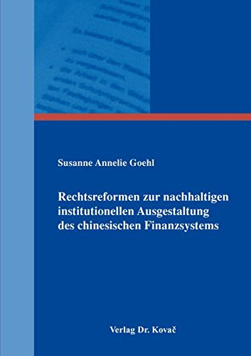 Rechtsreformen zur nachhaltigen institutionellen Ausgestaltung des chinesischen Finanzsystems (Schriften zum Bank- und Kapitalmarktrecht)