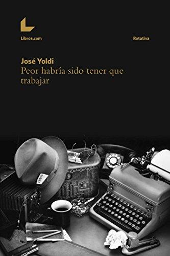 Peor habría sido tener que trabajar (Rotativa) por José Yoldi