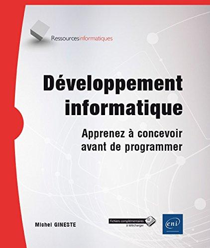 Développement informatique - Apprenez à concevoir avant de programmer par Michel GINESTE