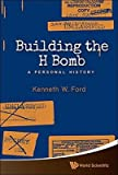[(Building the H Bomb : A Personal History)] [By (author) Kenneth W. Ford] published on (May, 2015)