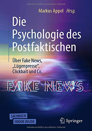"""Die Psychologie des Postfaktischen: Über Fake News, \""""Lügenpresse\"""", Clickbait & Co."""