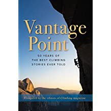 Vantage Point: 50 Years of the Best Climbing Stories Ever Told (English Edition)