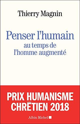 Penser l'humain au temps de l'homme augmenté: Face aux défis du transhumanisme par Thierry Magnin