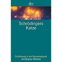 Schrödingers Katze: Einführung in die Quantenphysik