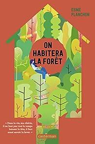 On habitera la forêt par Esmé Planchon
