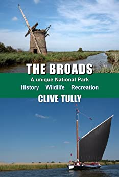 The Broads - A unique National Park: History Wildlife Recreation by [Tully, Clive]