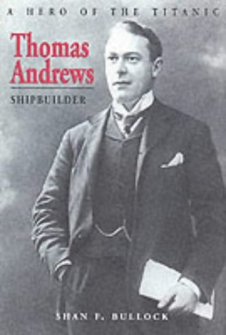 Thomas Andrews, Shipbuilder by Shan Bullock (2000-01-03)