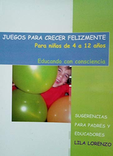 JUEGOS PARA CRECER FELIZMENTE: EDUCANDO CON CONSCIENCIA - SUGERENCIAS PARA PADRES Y EDUCADORES par LILA LORENZO