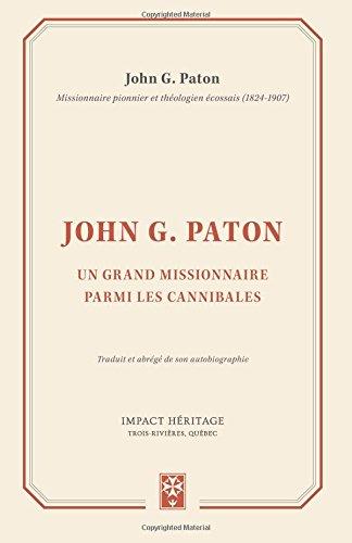 John G. Paton: Un Grand Missionnaire Parmi les Cannibales par John G. Paton