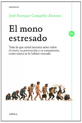 El mono estresado: Todo lo que usted necesita saber sobre el estrés, su prevención y su tratamiento, como nunca se lo habían contado (Drakontos) por José Enrique Campillo Álvarez
