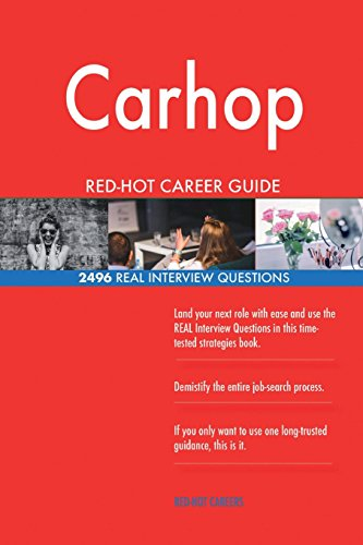 Carhop RED-HOT Career Guide; 2496 REAL Interview Questions