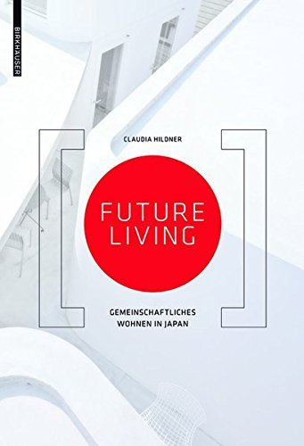 Future Living: Gemeinschaftliches Wohnen in Japan by Claudia Hildner (2013-10-31)