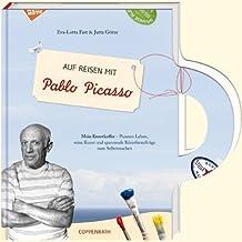 Auf Reisen mit Pablo Picasso: Mein Kunstkoffer - Picassos Leben, seine Kunst und spannende Künstleraufträge zum Selbermachen