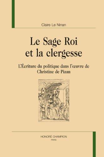 Le Sage Roi et la clergesse. L'Écriture du politique dans l'uvre de Christine de Pizan. par LE NINAN