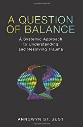 A Question of Balance: A Systemic Approach to Understanding and Resolving Trauma