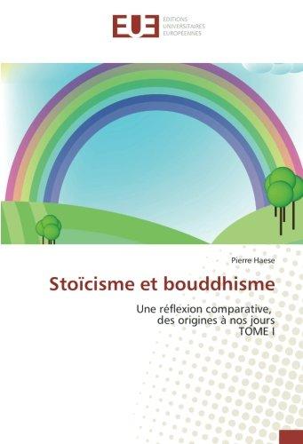 Stoïcisme et bouddhisme: Une réflexion comparative, des origines à nos jours TOME I par Pierre Haese