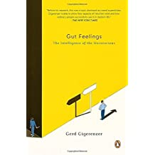 Gut Feelings: The Intelligence of the Unconscious by Gerd Gigerenzer (2008-06-24)