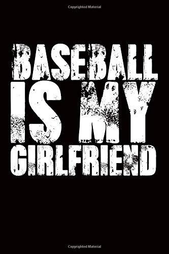 Baseball is My Girlfriend: Baseball Journal, Baseball Gift, Girlfriend Gift, Sports Journal, Sports Lover Gift por Nathan Koorey