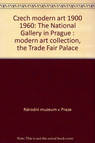 Czech modern art 1900 1960: The National Gallery in Prague : modern art collection, the Trade Fair Palace (Czech Edition)