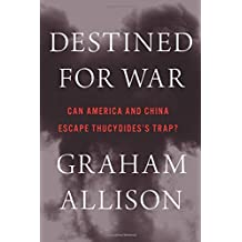Destined for War: Can America and China Escape Thucydides's Trap?